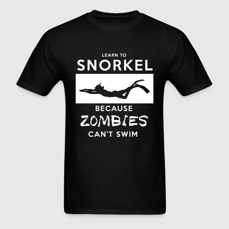 Learn To Snorkel Because Zombies Can 39 T Swim T Shirt