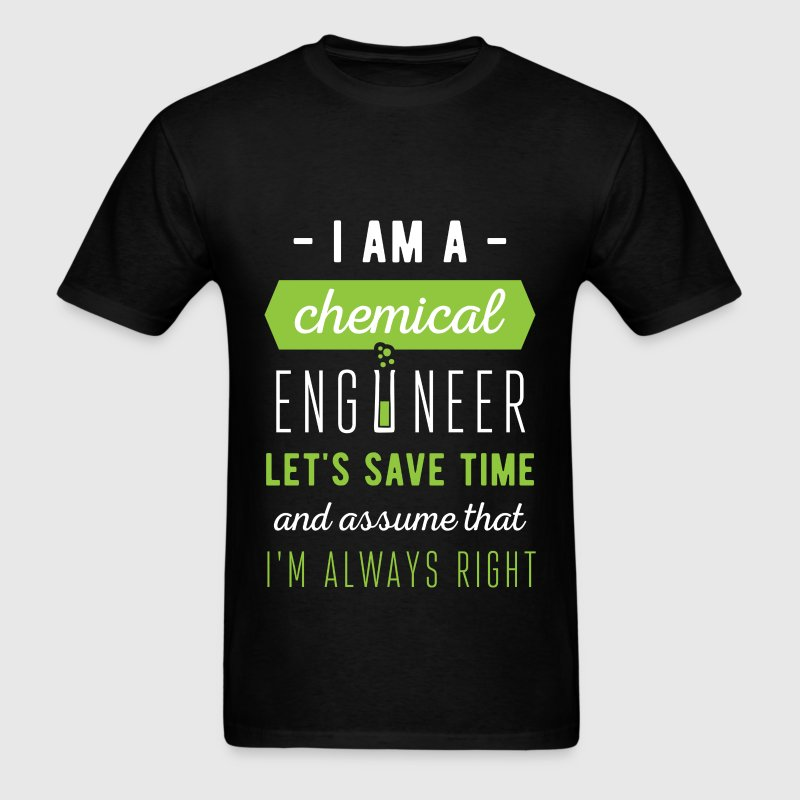 I am a Chemical engineer. Let's save time and assu - Men's T-Shirt