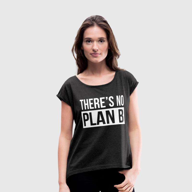 THERE'S NO PLAN B T-Shirts - Women's Roll Cuff T-Shirt