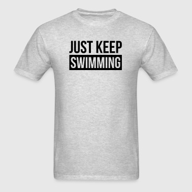 JUST KEEP SWIMMING QUOTE MOVING FORWARD Sportswear - Men's T-Shirt