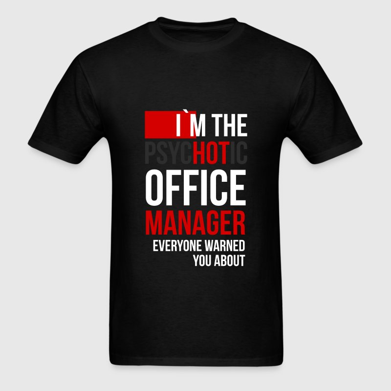 I`m the psychotic office manager everyone warned y - Men's T-Shirt