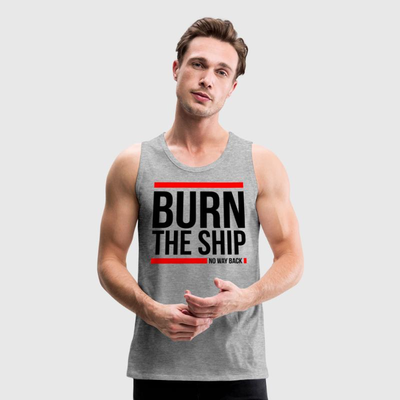 BURN THE SHIP NO WAY BACK MOTIVATION SUCCESS QUOTE Sportswear - Men's Premium Tank