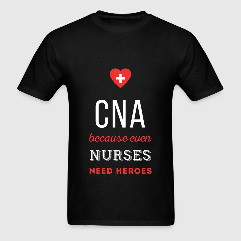 CNA because even nurses need heroes - Men's T-Shirt