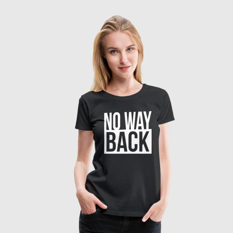 NO WAY BACK QUOTE MOVING FORWARD MOTIVATION T-Shirts - Women's Premium T-Shirt