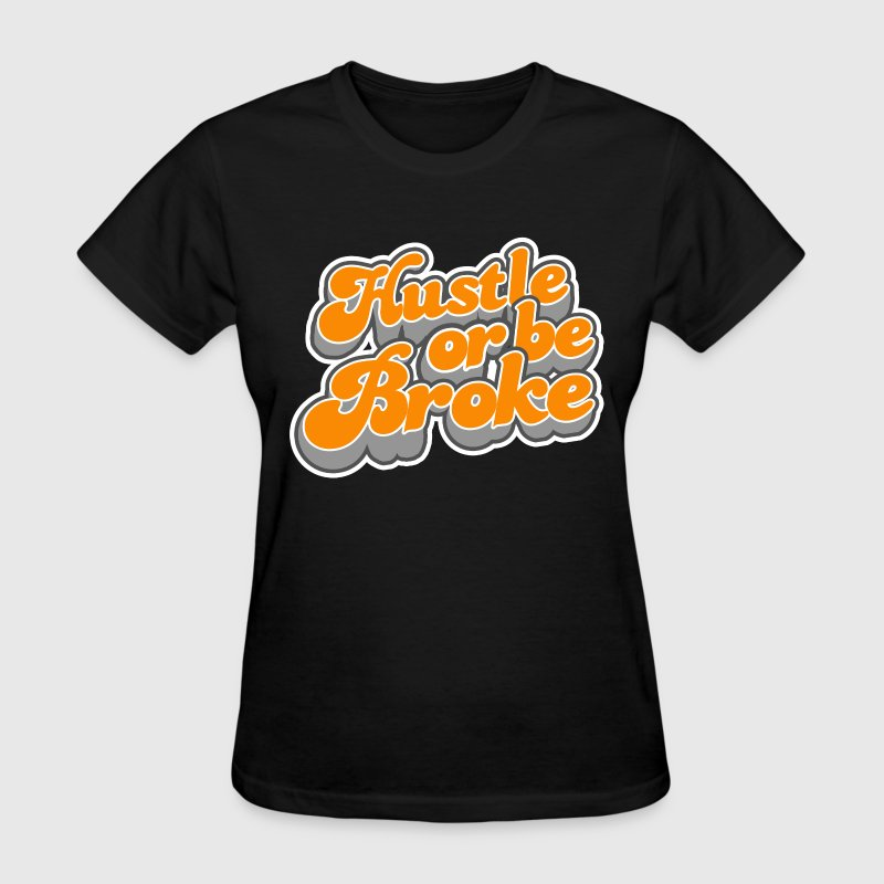Hustle or be broke T-Shirts - Women's T-Shirt