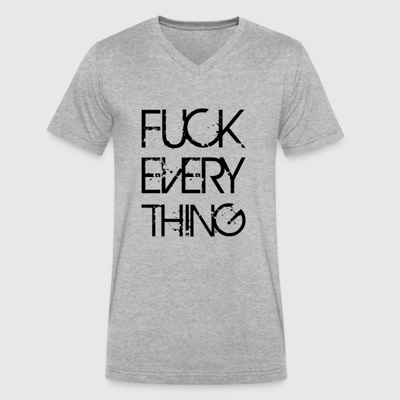 FUCK EVERYTHING T-Shirts - Men's V-Neck T-Shirt by Canvas