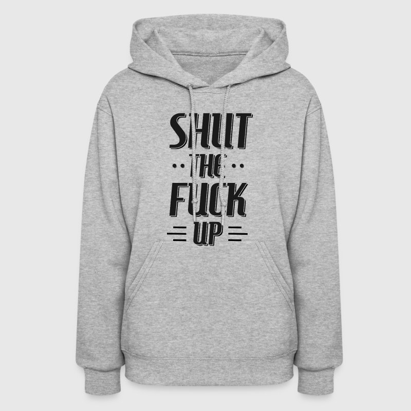 SHUT THE FUCK UP Hoodies - Women's Hoodie