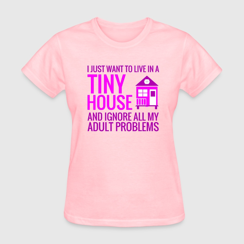 Tiny House - Adult Proble T-Shirts - Women's T-Shirt