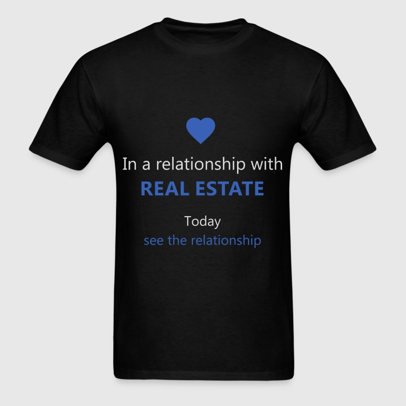 In a relationship with a Real estate. Today see th - Men's T-Shirt