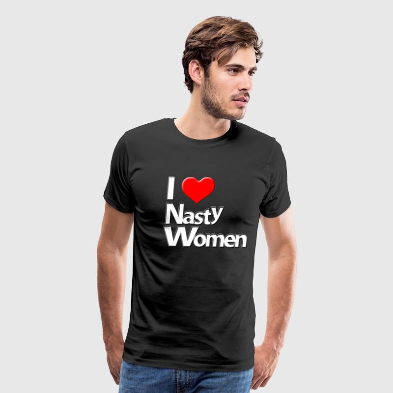 Who doesn't love a nasty woman? I Love Nasty Women - Men's Premium T-Shirt