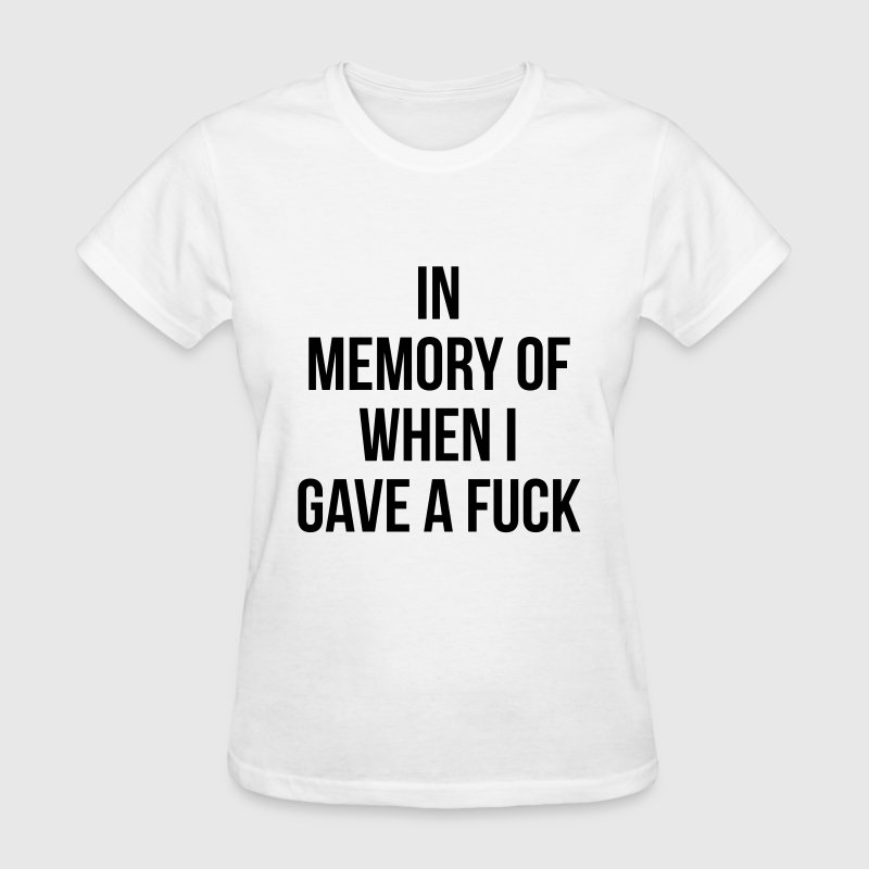 In memory of when I gave a fuck T-Shirts - Women's T-Shirt