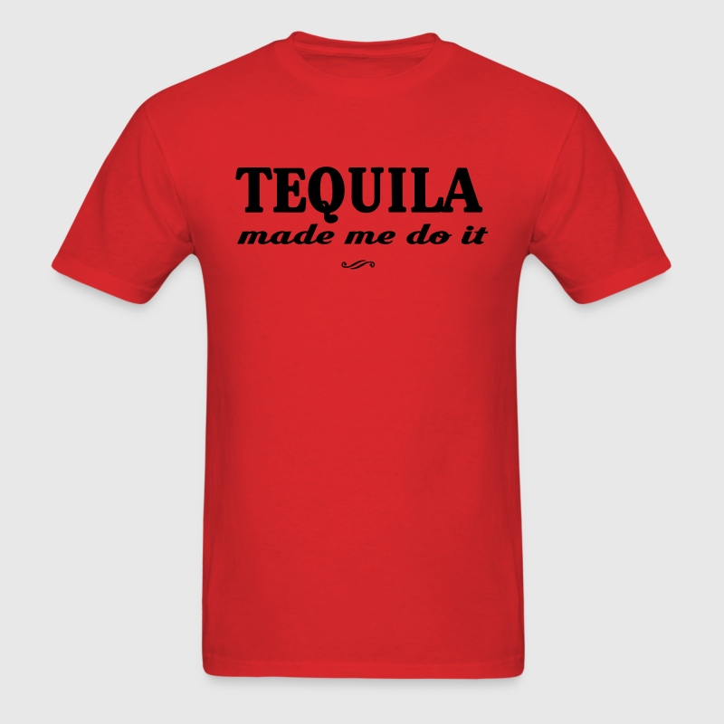 Tequila made me do it T-Shirts - Men's T-Shirt