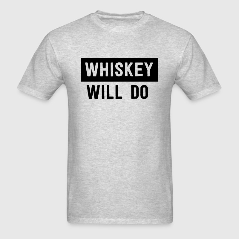 Whiskey will do T-Shirts - Men's T-Shirt