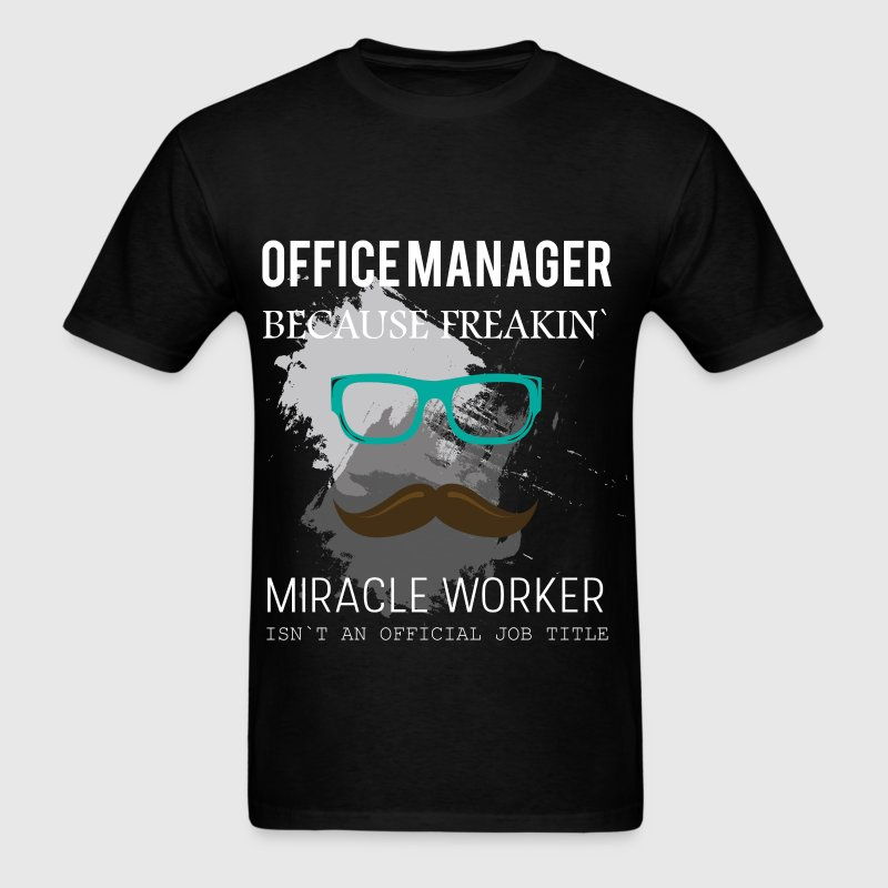Office manager because freakin' miracle worker isn - Men's T-Shirt