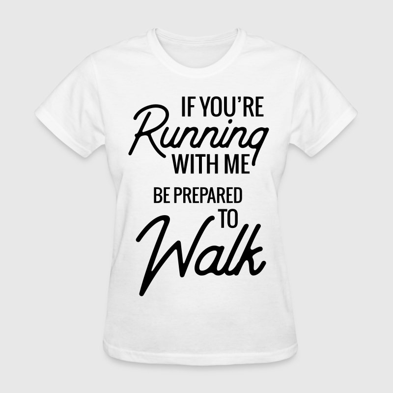 If you're running with me be prepared to walk T-Shirts - Women's T-Shirt