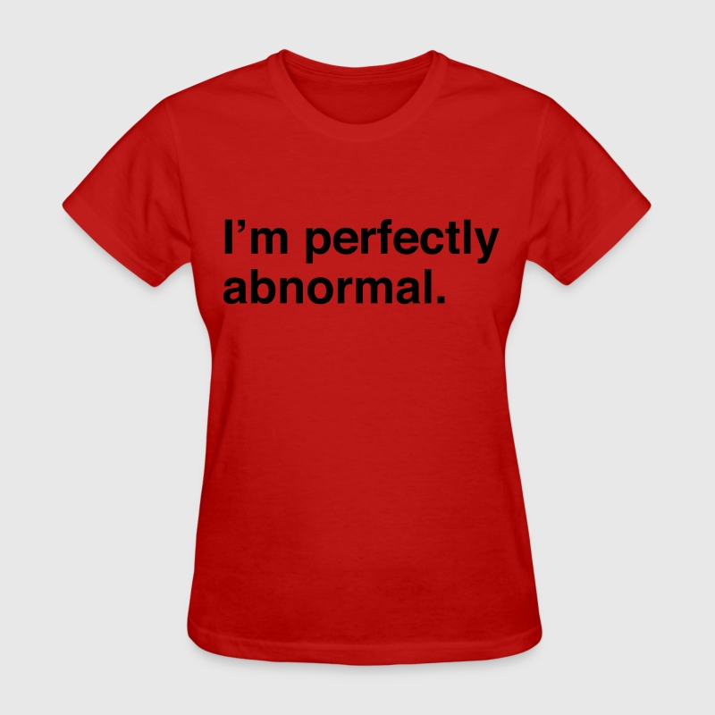 I'm perfectly abnormal T-Shirts - Women's T-Shirt