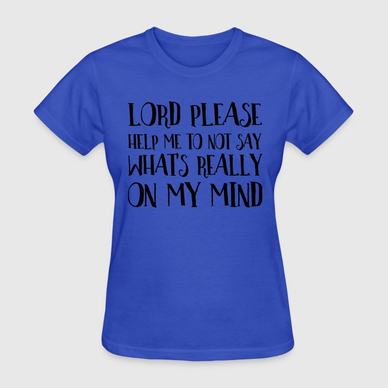 Lord please help me not to say what's on my mind T-Shirts - Women's T-Shirt