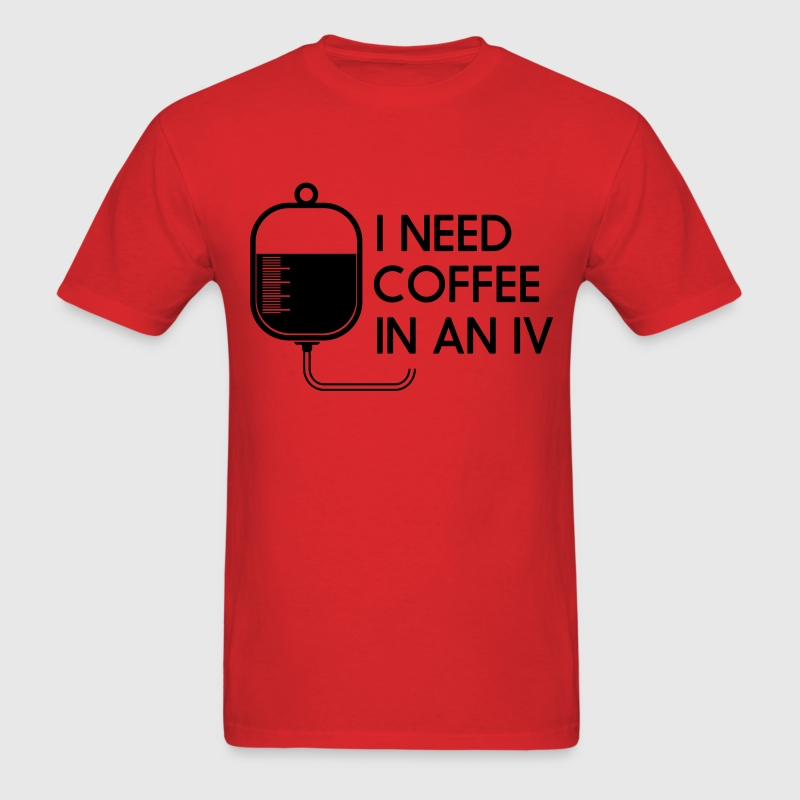 I need coffee and an IV T-Shirts - Men's T-Shirt