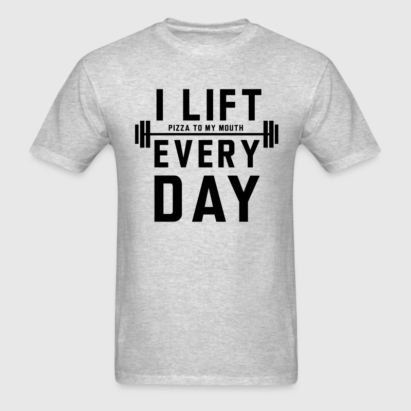 I lift pizza to my mouth every day T-Shirts - Men's T-Shirt