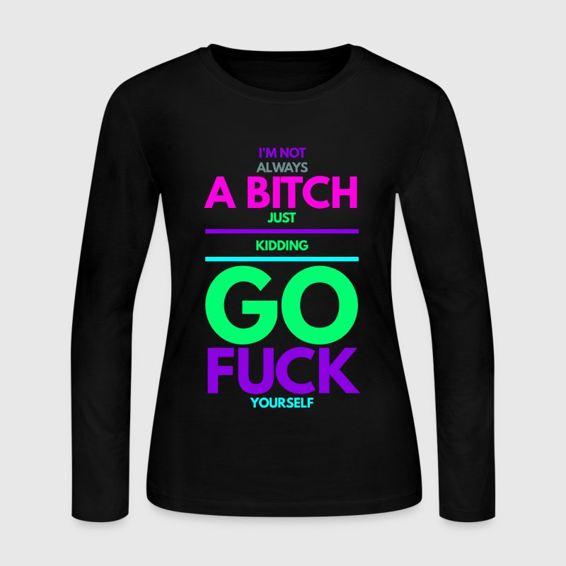 Not always a Bitch shirt long sleeves - Women's Long Sleeve Jersey T-Shirt