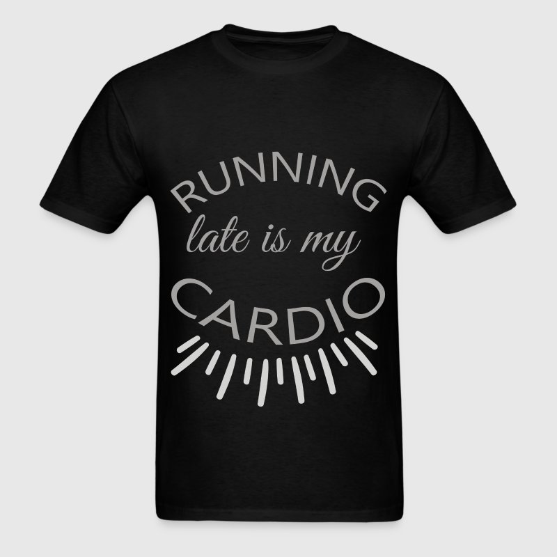 Running late is my cardio - Men's T-Shirt