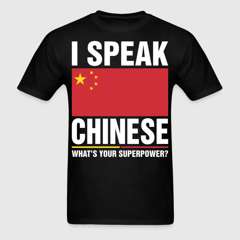 I Speak Chinese Whats Your Superpower Tshirt T-Shirts - Men's T-Shirt