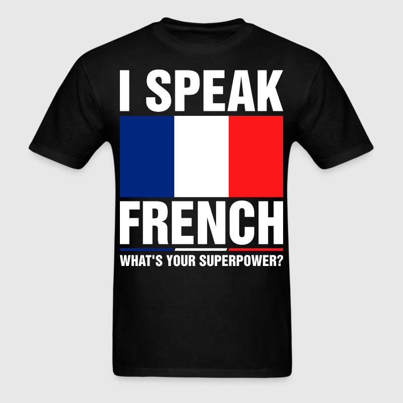 I Speak French Whats Your Superpower Tshirt T-Shirts - Men's T-Shirt
