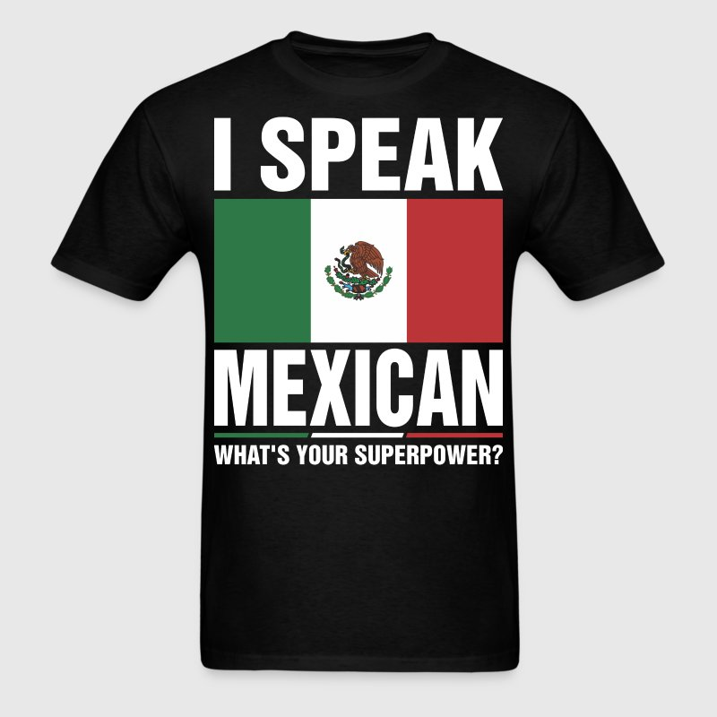 I Speak Mexican Whats Your Superpower Tshirt T-Shirts - Men's T-Shirt