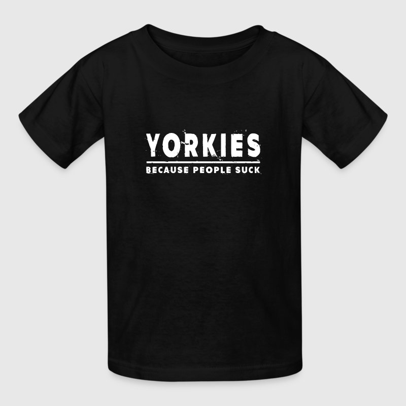 Yorkies, Because People Suck - Yorkshire Terrier Kids' Shirts - Kids' T-Shirt