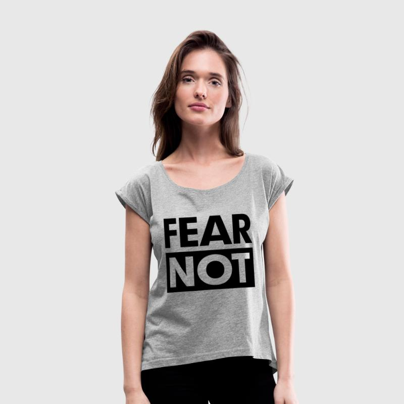 FEAR NOT T-Shirts - Women's Roll Cuff T-Shirt