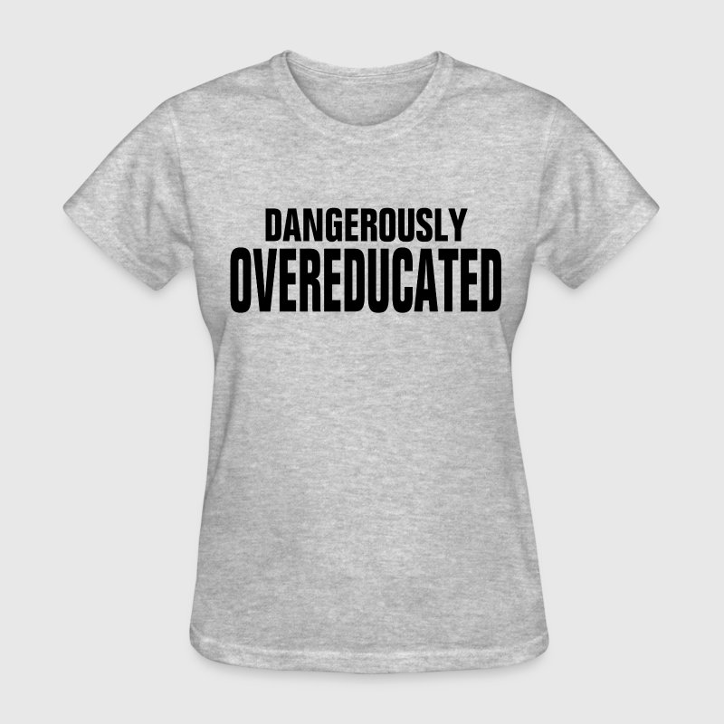 DANGEROUSLY OVER-EDUCATED T-Shirts - Women's T-Shirt