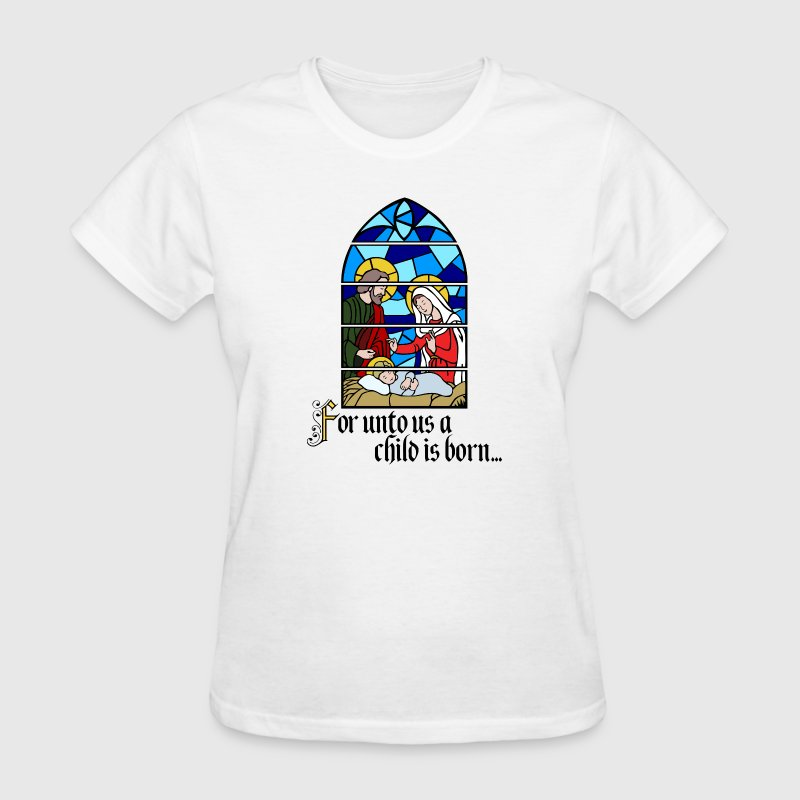 For unto us a Child is born T-Shirts - Women's T-Shirt