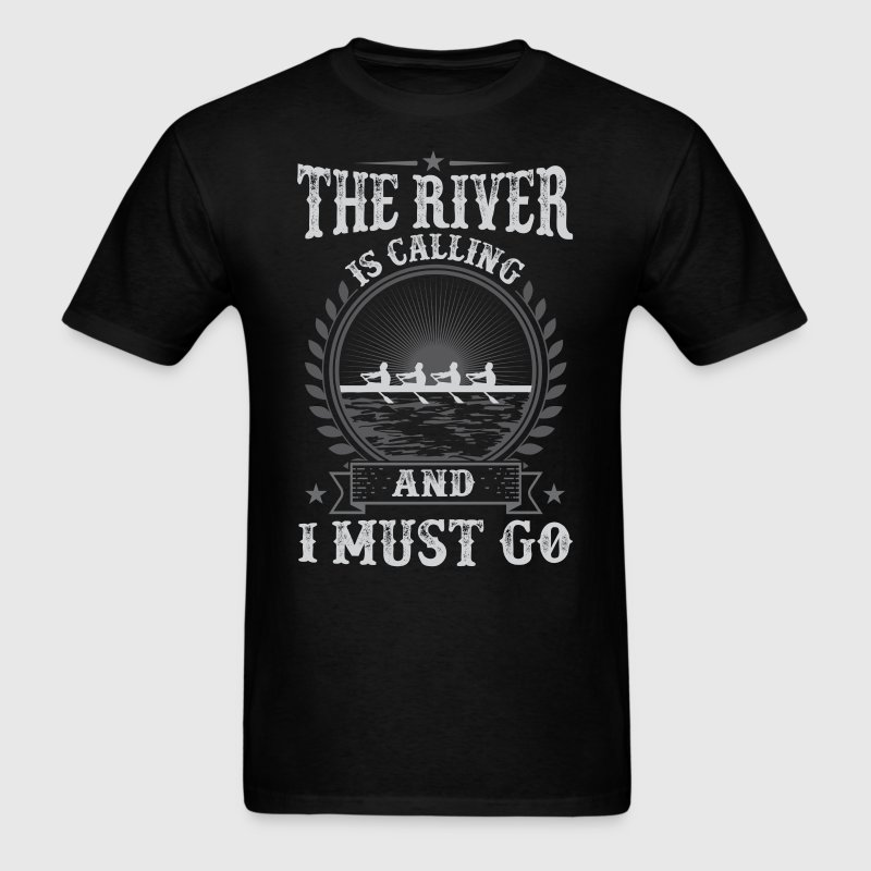 Rowing The River Is Calling  And I Must Go T-Shirt - Men's T-Shirt