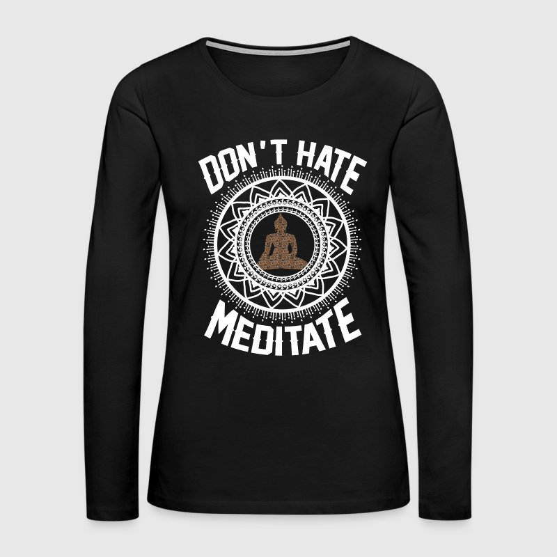 Don't Hate Meditate Long Sleeve Shirts - Women's Premium Long Sleeve T-Shirt