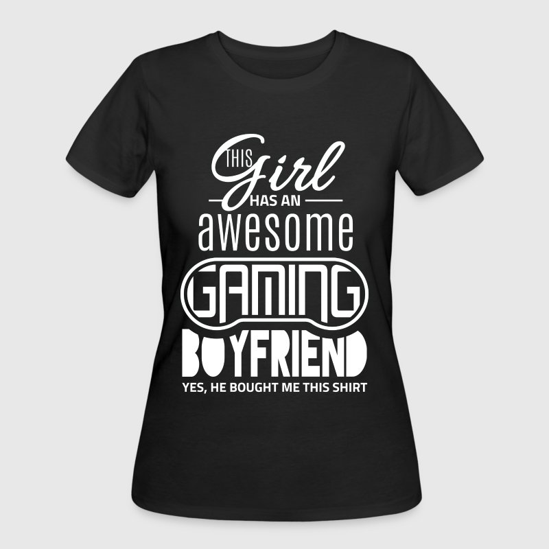 Awesome gaming boyfriend - He bought me this shirt - Women's 50/50 T-Shirt