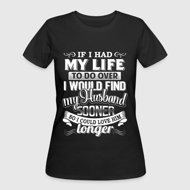 Husband - If I had my life to do over - Women's 50/50 T-Shirt