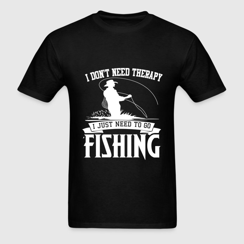 I just need to go fishing - I don't need therapy - Men's T-Shirt