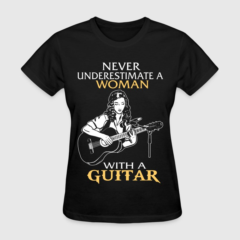 Woman with a guitar - Never underestimate - Women's T-Shirt
