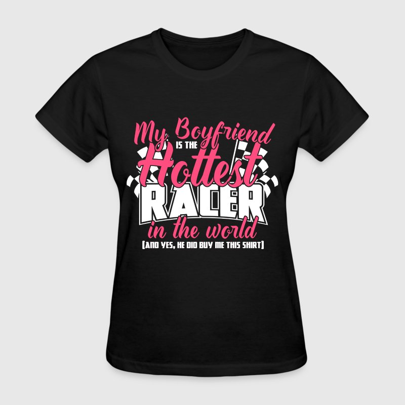 Racer - My boyfriend is the hottest in the world - Women's T-Shirt