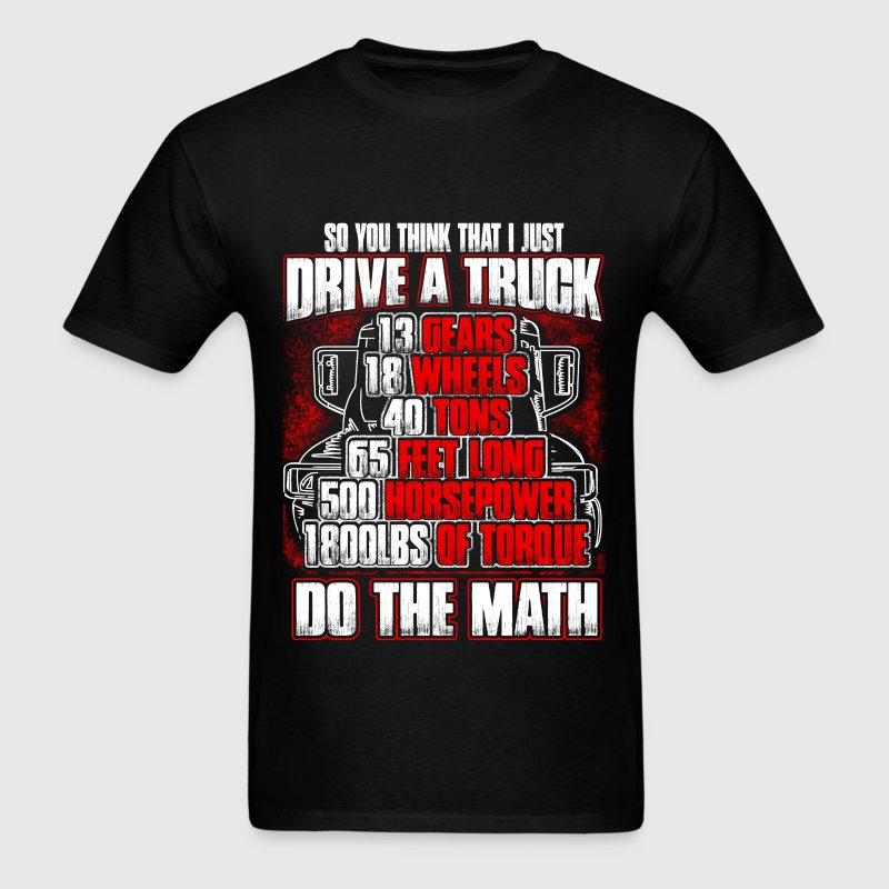 Truck driver - So you think that I just drive - Men's T-Shirt