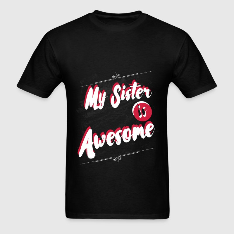 My sister is awesome - Men's T-Shirt
