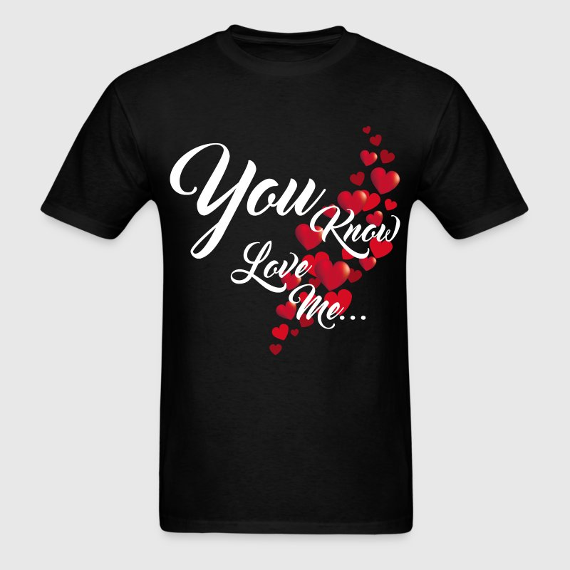 YOU KNOW YOU LOVE ME T-Shirts - Men's T-Shirt