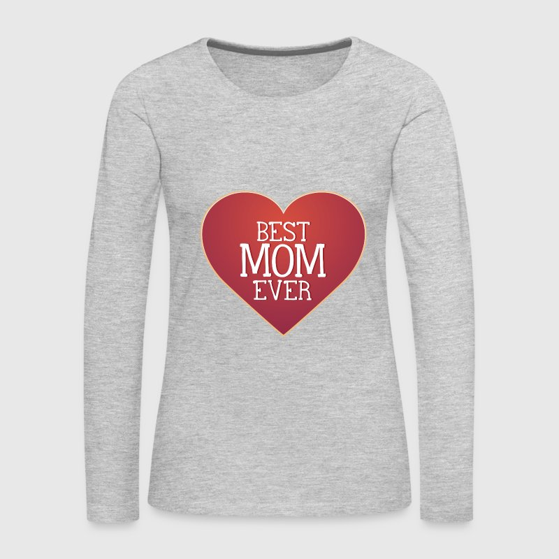 Best Mom Ever Long Sleeve Shirts - Women's Premium Long Sleeve T-Shirt