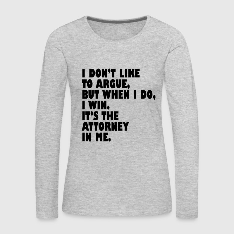 Attorney Quotes Funny Long Sleeve Shirts - Women's Premium Long Sleeve T-Shirt