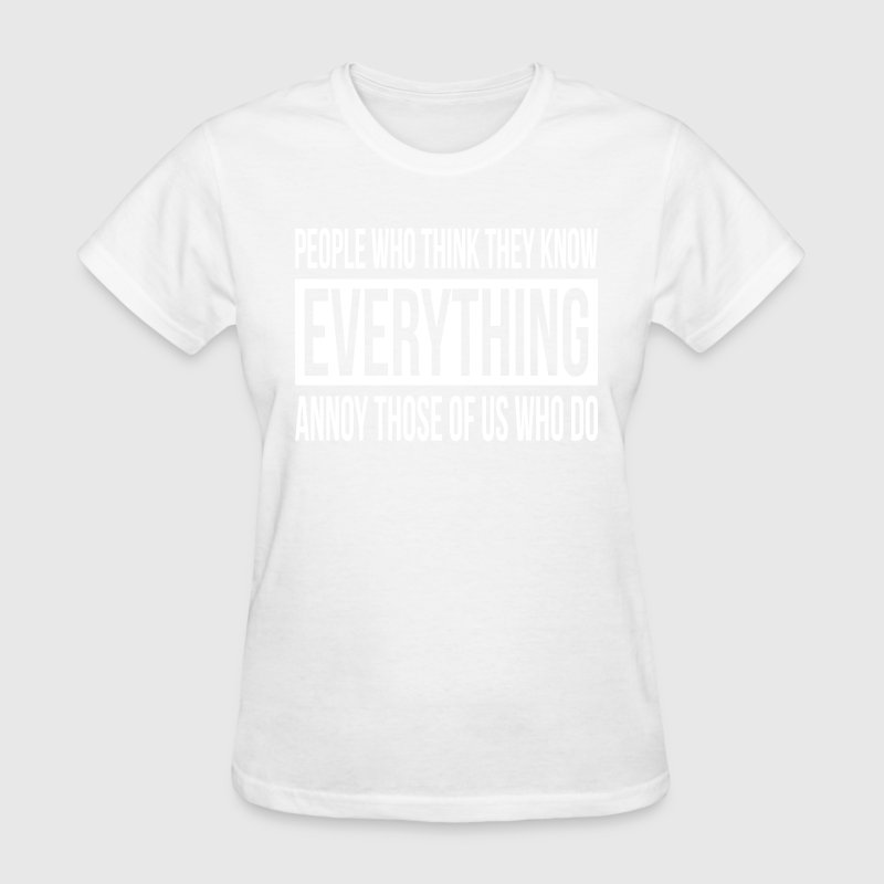 PEOPLE WHO THINK THEY KNOW EVERYTHING T-Shirts - Women's T-Shirt