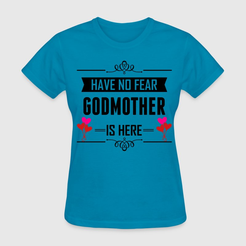 Have No Fear Godmother Is Here T-Shirts - Women's T-Shirt