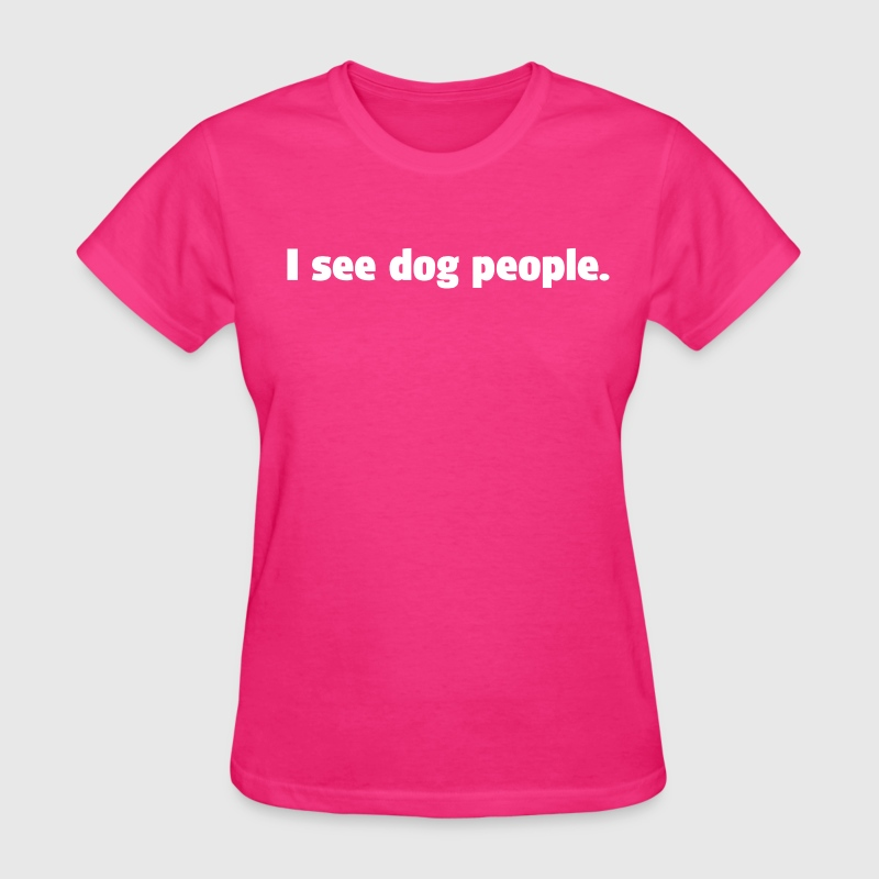 I SEE DOG PEOPLE T-Shirts - Women's T-Shirt