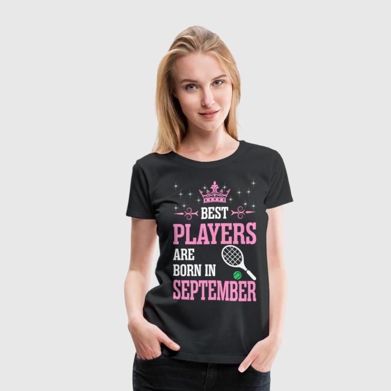 Best Players Are Born In September T-Shirts - Women's Premium T-Shirt