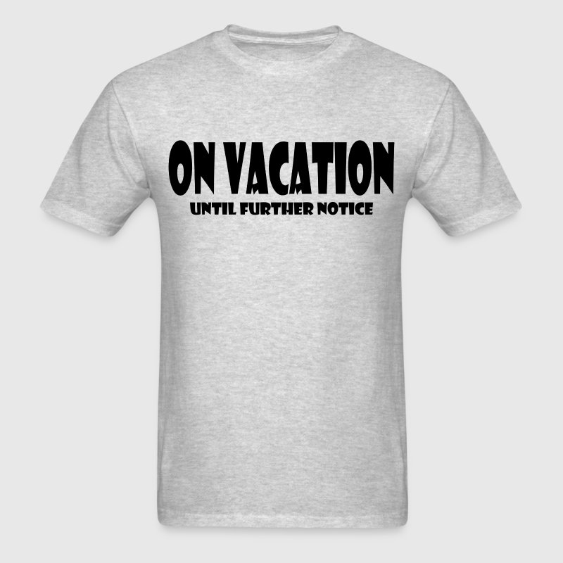 ON VACATION T-Shirts - Men's T-Shirt