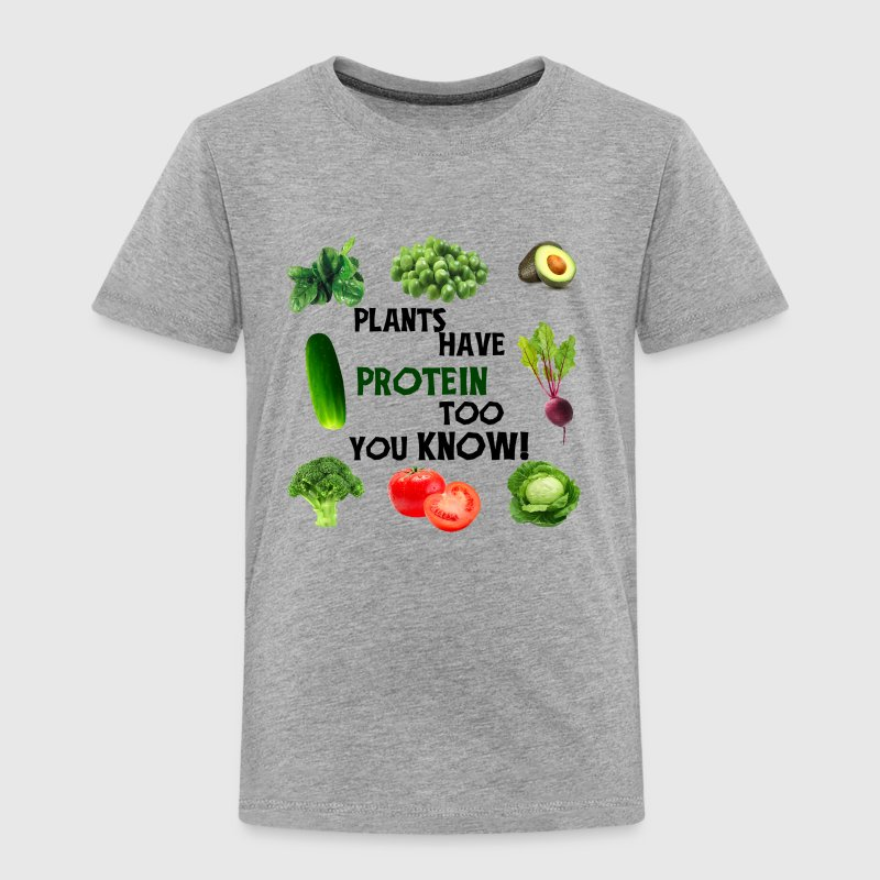 PLANTS HAVE PROTEIN TOO - Toddler Premium T-Shirt